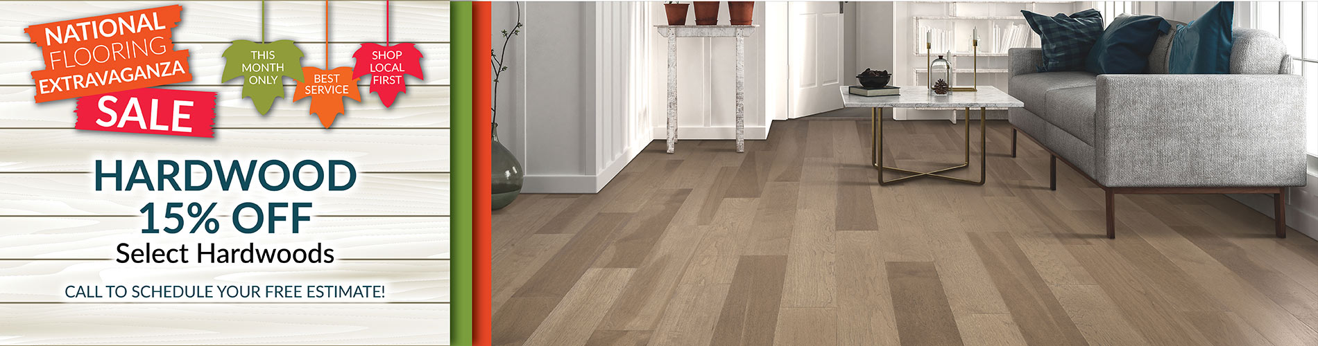 National Flooring Extravaganza Sale Going On Now! 15% off select hardwood – Call to schedule your free estimate!