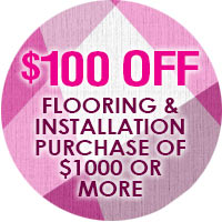 $100 off Flooring & Installation purchase of $1000 or more | *Applies to product only. Cannot be combined with any other offer. Not valid on prior purchases, sale or clearance items.